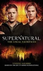 Supernatural - The Usual Sacrifices ebook by Yvonne Navarro