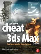 How to Cheat in 3ds Max 2014 - Get Spectacular Results Fast eBook by Michael McCarthy