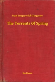 The Torrents Of Spring ebook by Ivan Sergeyevich Turgenev