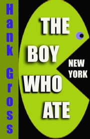 The Boy Who Ate New York ebook by Hank Gross