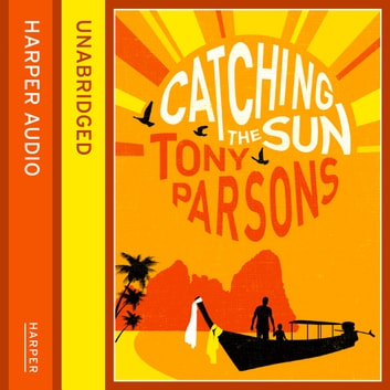 Catching the Sun audiobook by Tony Parsons