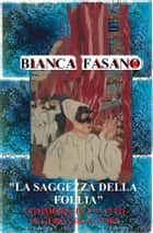 """La saggezza della follia."" Commedia. ebook by Bianca Fasano"