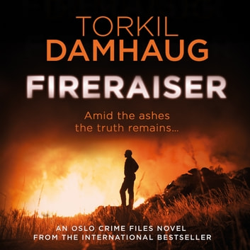 Fireraiser (Oslo Crime Files 3) - A Norwegian crime thriller with a gripping psychological edge audiobook by Torkil Damhaug