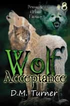 Acceptance - Wolf, #8 ebook by D.M. Turner