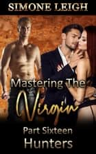 Hunters - Mastering the Virgin, #16 ebook by Simone Leigh