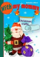 Christmas Crafts. With My Mommy 3 ebook by Selenka