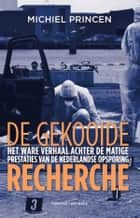 De gekooide recherche ebook by Michiel Princen