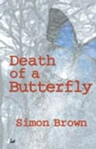 Death of a Butterfly ebook by Simon Brown