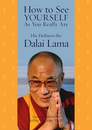How to See Yourself As You Really Are ebook by His Holiness the Dalai Lama, Jeffrey Hopkins, Ph.D.,...