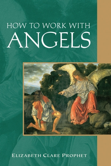 How to Work with Angels ebook by Elizabeth Clare Prophet