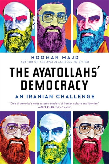 The Ayatollahs' Democracy: An Iranian Challenge ebook by Hooman Majd