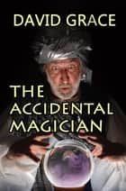 The Accidental Magician ebook by David Grace