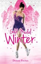 Gold Medal Winter ebook by Donna Freitas