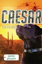 Caesar the War Dog 4: Operation Green Parrot ebook by Stephen Dando-Collins