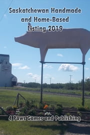 Saskatchewan Handmade and Home-Based Listings 2019 ebook by 4 Paws Games and Publishing (Owner-Operator)