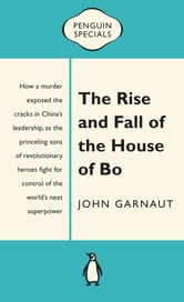 The Rise and Fall of the House of Bo: Penguin Specials ebook by John Garnaut