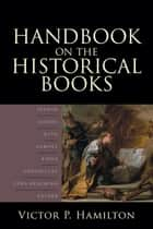Handbook on the Historical Books ebook by Victor P. Hamilton
