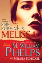 She Survived: Melissa 電子書籍 by M. William Phelps, Melissa Schickel