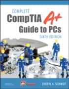 Complete CompTIA A+ Guide to PCs ebook by Cheryl Schmidt