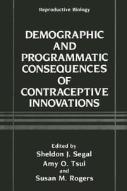 Demographic and Programmatic Consequences of Contraceptive Innovations ebook by Sheldon J. Segal,Amy O. Tsui,Susan Rogers