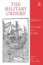The Military Orders - Volume 4: By Land and By Sea ebook by Jochen Schenk, Mike Carr