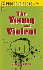 The Young and Violent ebook by Vin Packer
