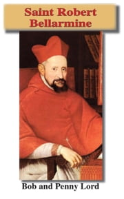 Saint Robert Bellarmine ebook by Bob Lord,Penny Lord