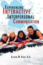 Experiencing Interactive Interpersonal Communication ebook by D.A. Alusine M. Kanu