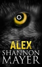 Alex (A Rylee Adamson Short Story) ebook by Shannon Mayer