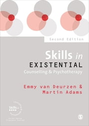 Skills in Existential Counselling & Psychotherapy ebook by Emmy van Deurzen,Martin Adams