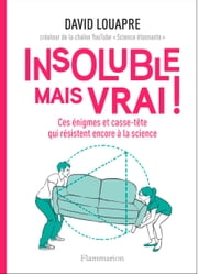 Insoluble mais vrai ! ebook by David Louapre, Lison Bernet