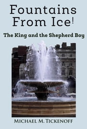 Fountains From Ice! ebook by Michael M. Tickenoff