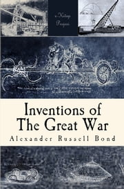 Inventions of the Great War ebook by Alexander Russell Bond