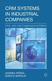 CRM Systems in Industrial Companies - Intra- and Inter-Organizational Effects ebook by A. Perna, E. Baraldi