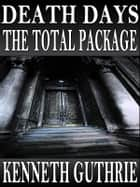Death Days: The Total Package (Stories 1-9) eBook by Kenneth Guthrie