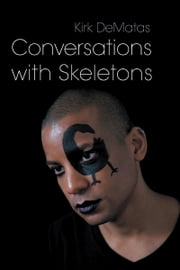Conversations with Skeletons ebook by Kirk DeMatas