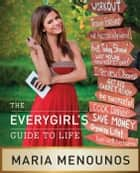 The EveryGirl's Guide to Life ebook by Maria Menounos