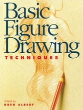 Basic Figure Drawing Techniques ebook by Greg Albert