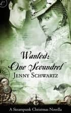 Wanted: One Scoundrel - A Steampunk Christmas Novella ebook by Jenny Schwartz