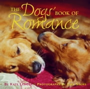 The Dogs' Book of Romance ebook by Kate Ledger,Cindy Sacks,Lisa Sachs