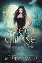 Sweet Curse - Kali Sweet Series, Book 4 ebook by