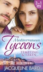 Mediterranean Tycoons: Tempting & Taken: The Italian's Runaway Bride / His Inherited Bride / Pregnancy of Revenge (Mills & Boon M&B) eBook by Jacqueline Baird