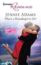 What's a Housekeeper to Do? ebook by Jennie Adams