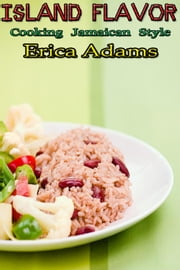 Island Flavor - Recipes from the Caribbean - Quick and Ready Recipes, #1 ebook by Erica Adams