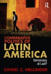 Comparative Politics of Latin America: Democracy at Last? ebook by Hellinger, Daniel C.
