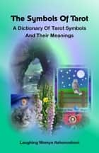 The Symbols of Tarot ebook by Laughing Womyn Ashonosheni