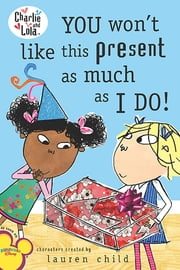 You Won't Like This Present as Much as I Do! ebook by Lauren Child