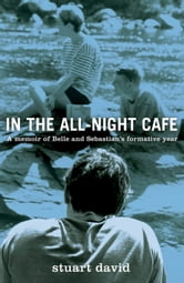 In the All-Night Café - A Memoir of Belle and Sebastian's Formative Year ebook by Stuart David