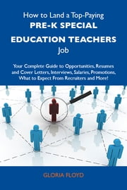 How to Land a Top-Paying Pre-K special education teachers Job: Your Complete Guide to Opportunities, Resumes and Cover Letters, Interviews, Salaries, Promotions, What to Expect From Recruiters and More ebook by Floyd Gloria