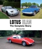 Lotus Elan - The Complete Story ebook by Matthew Vale
